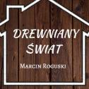 Drewniany Świat Marcin Roguski Radzymin i okolice